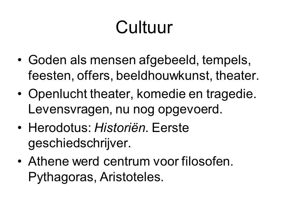 Cultuur Goden als mensen afgebeeld, tempels, feesten, offers, beeldhouwkunst, theater. Openlucht theater, komedie en tragedie. Levensvragen, nu nog op