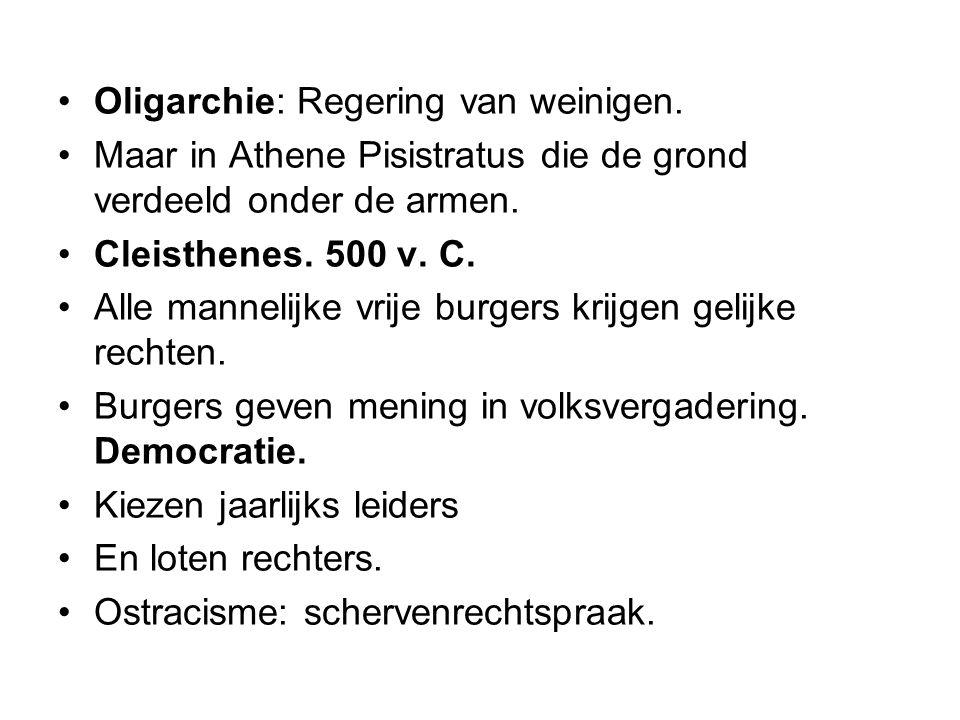 Oligarchie: Regering van weinigen. Maar in Athene Pisistratus die de grond verdeeld onder de armen. Cleisthenes. 500 v. C. Alle mannelijke vrije burge