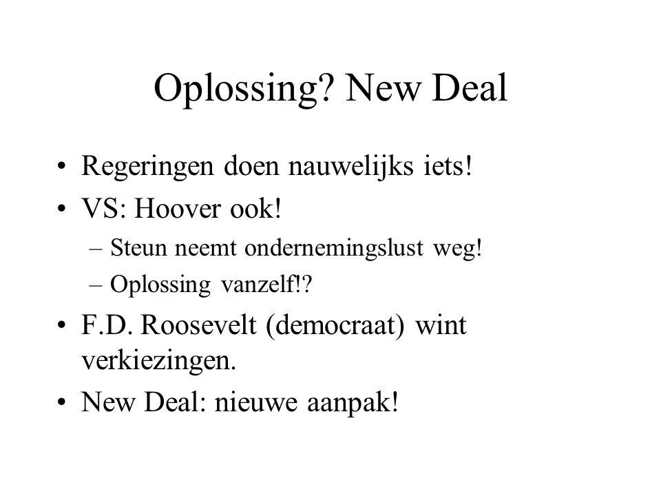 Oplossing? New Deal Regeringen doen nauwelijks iets! VS: Hoover ook! –Steun neemt ondernemingslust weg! –Oplossing vanzelf!? F.D. Roosevelt (democraat