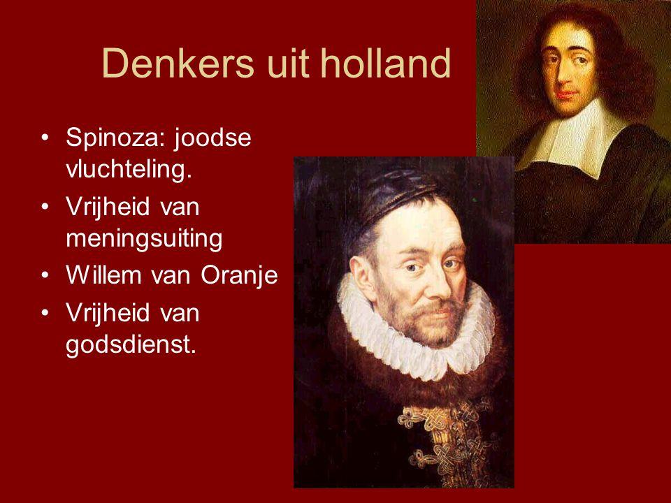 Denkers uit holland Spinoza: joodse vluchteling. Vrijheid van meningsuiting Willem van Oranje Vrijheid van godsdienst.