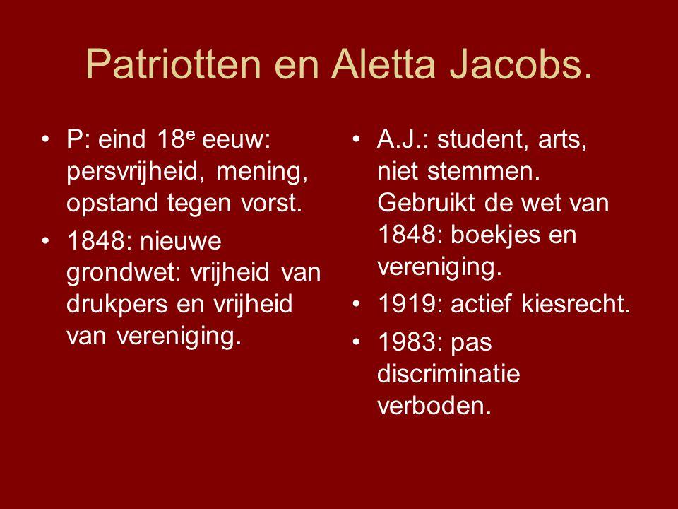 Patriotten en Aletta Jacobs. P: eind 18 e eeuw: persvrijheid, mening, opstand tegen vorst. 1848: nieuwe grondwet: vrijheid van drukpers en vrijheid va