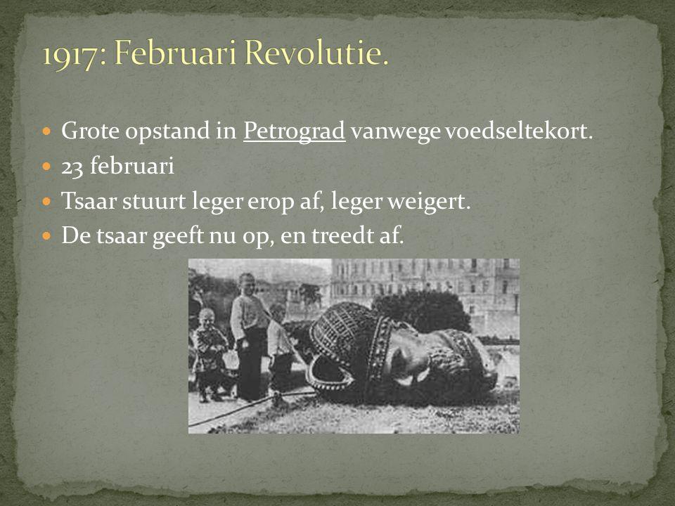 Grote opstand in Petrograd vanwege voedseltekort. 23 februari Tsaar stuurt leger erop af, leger weigert. De tsaar geeft nu op, en treedt af.