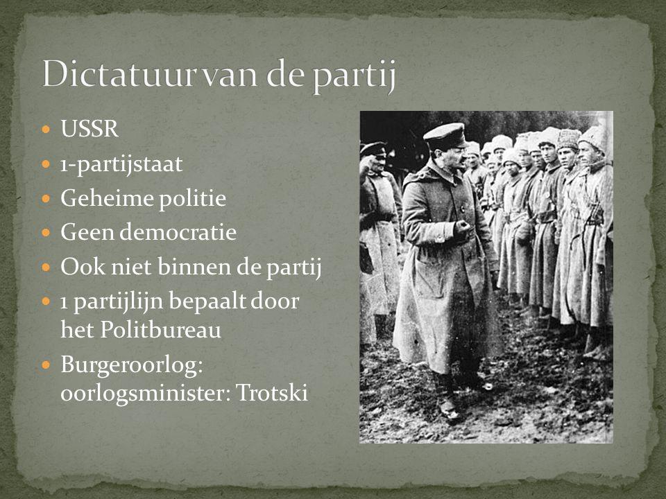 USSR 1-partijstaat Geheime politie Geen democratie Ook niet binnen de partij 1 partijlijn bepaalt door het Politbureau Burgeroorlog: oorlogsminister: