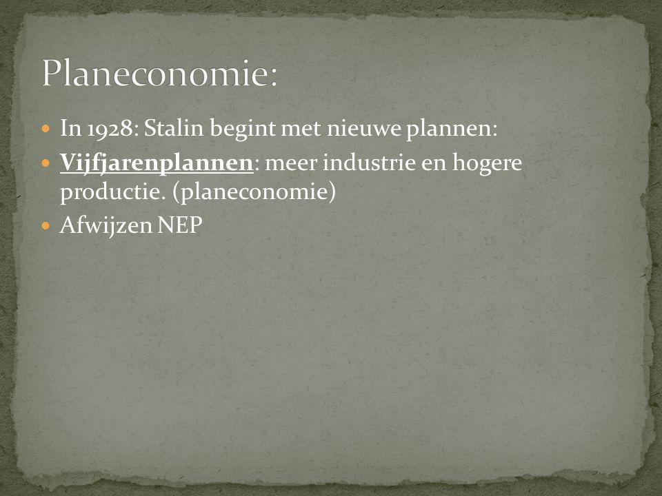 In 1928: Stalin begint met nieuwe plannen: Vijfjarenplannen: meer industrie en hogere productie. (planeconomie) Afwijzen NEP