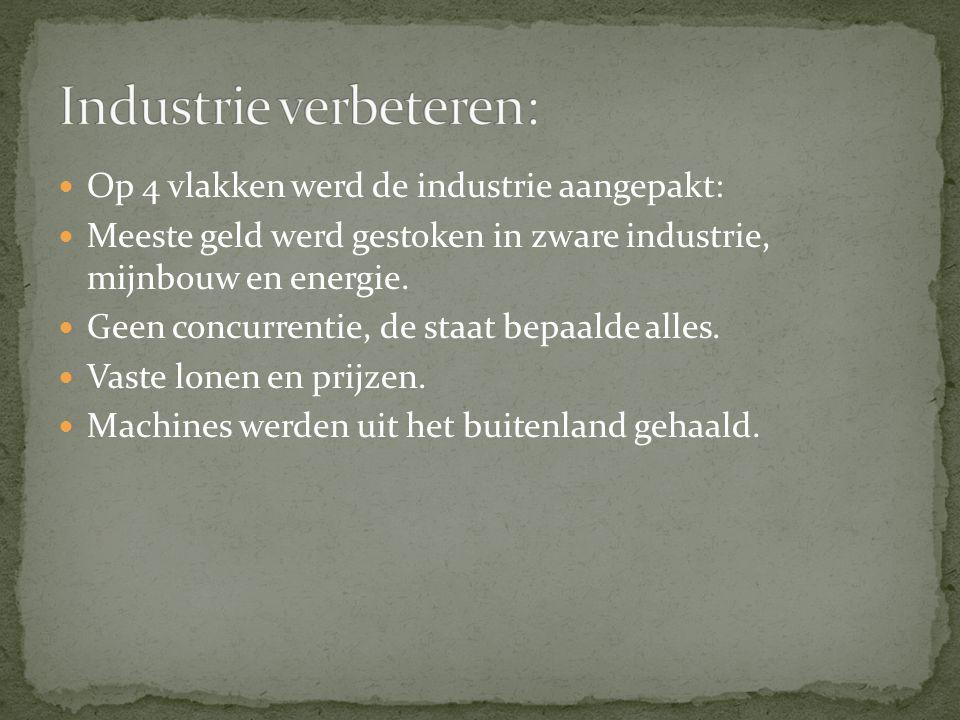 Op 4 vlakken werd de industrie aangepakt: Meeste geld werd gestoken in zware industrie, mijnbouw en energie. Geen concurrentie, de staat bepaalde alle