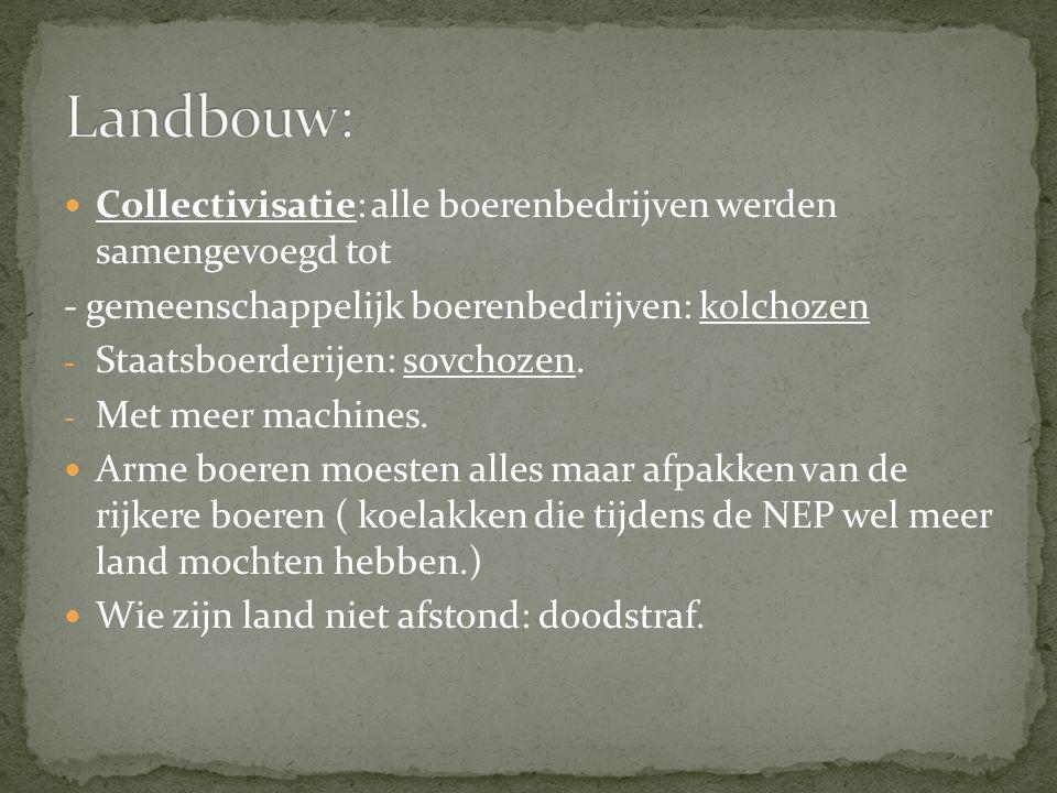 Collectivisatie: alle boerenbedrijven werden samengevoegd tot - gemeenschappelijk boerenbedrijven: kolchozen - Staatsboerderijen: s0vchozen. - Met mee