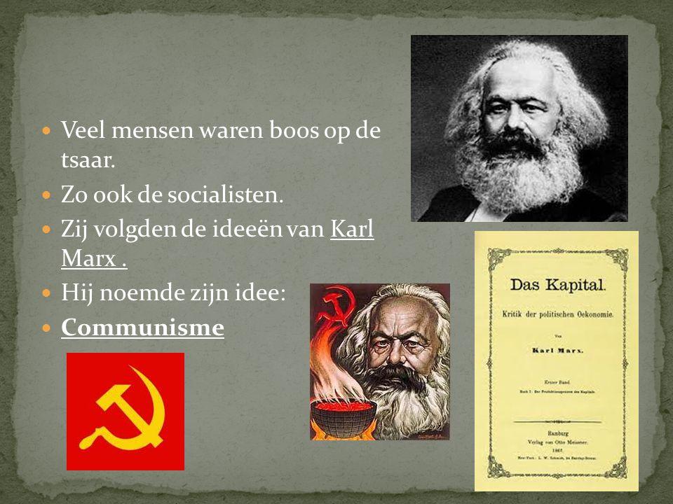 Veel mensen waren boos op de tsaar. Zo ook de socialisten. Zij volgden de ideeën van Karl Marx. Hij noemde zijn idee: Communisme