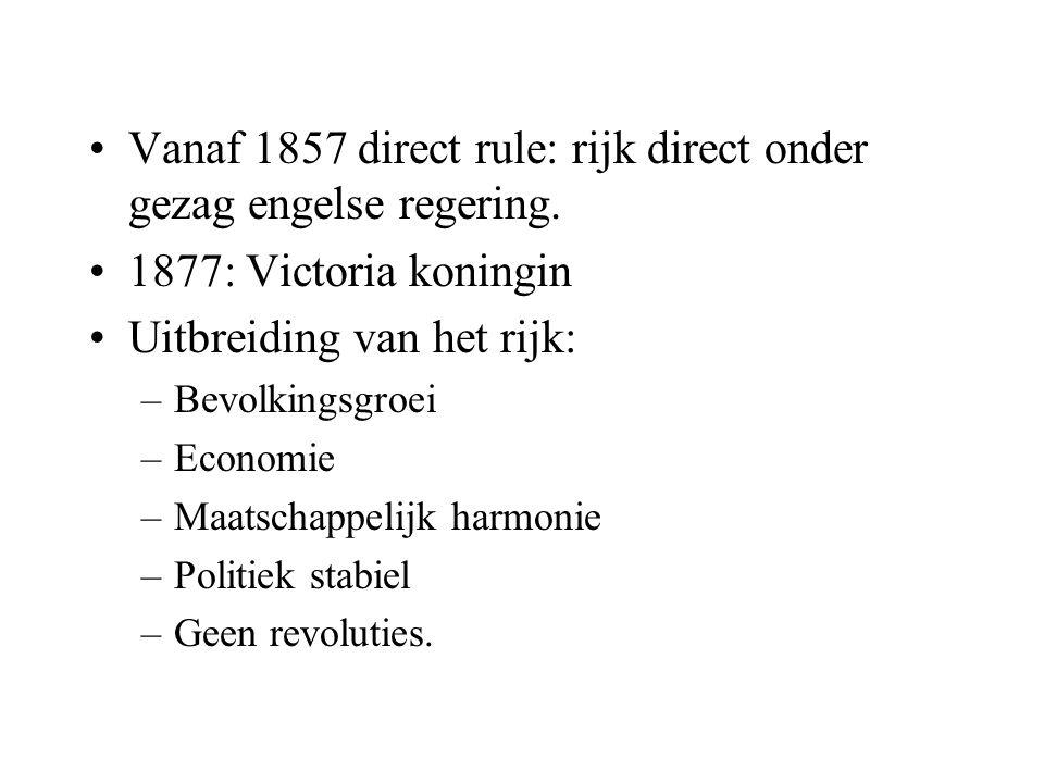 Vanaf 1857 direct rule: rijk direct onder gezag engelse regering. 1877: Victoria koningin Uitbreiding van het rijk: –Bevolkingsgroei –Economie –Maatsc