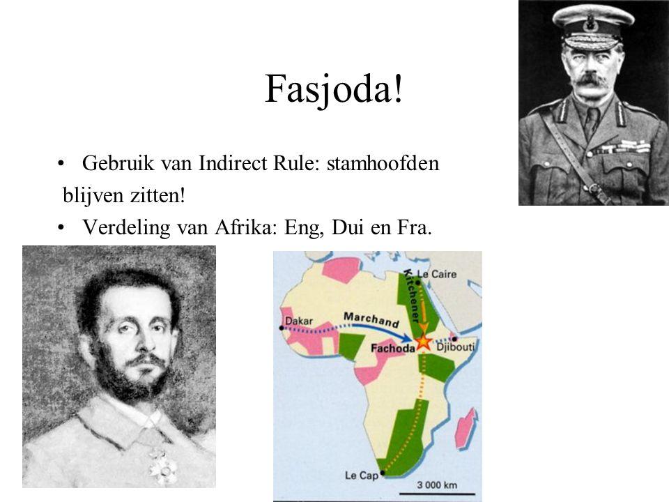 Fasjoda! Gebruik van Indirect Rule: stamhoofden blijven zitten! Verdeling van Afrika: Eng, Dui en Fra.