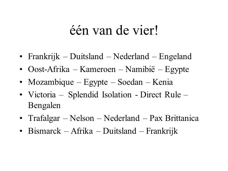 één van de vier! Frankrijk – Duitsland – Nederland – Engeland Oost-Afrika – Kameroen – Namibië – Egypte Mozambique – Egypte – Soedan – Kenia Victoria