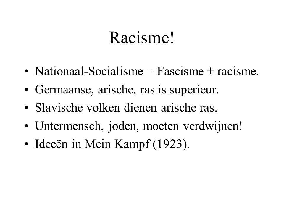 Racisme! Nationaal-Socialisme = Fascisme + racisme. Germaanse, arische, ras is superieur. Slavische volken dienen arische ras. Untermensch, joden, moe