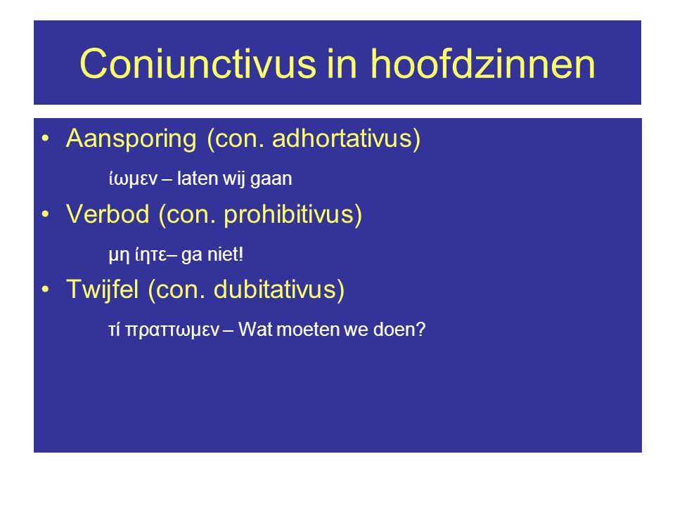 Coniunctivus in hoofdzinnen Aansporing (con. adhortativus) ἰ ωμεν – laten wij gaan Verbod (con.