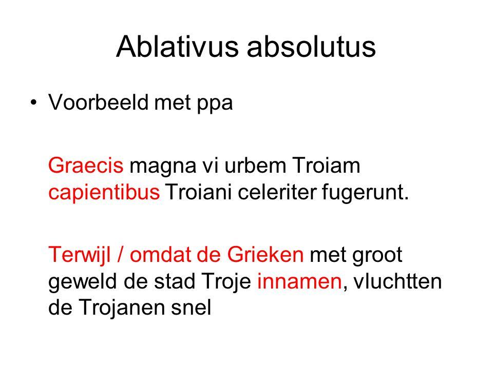 Ablativus absolutus Voorbeeld met ppa Graecis magna vi urbem Troiam capientibus Troiani celeriter fugerunt. Terwijl / omdat de Grieken met groot gewel