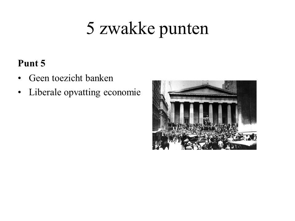 5 zwakke punten Punt 5 Geen toezicht banken Liberale opvatting economie
