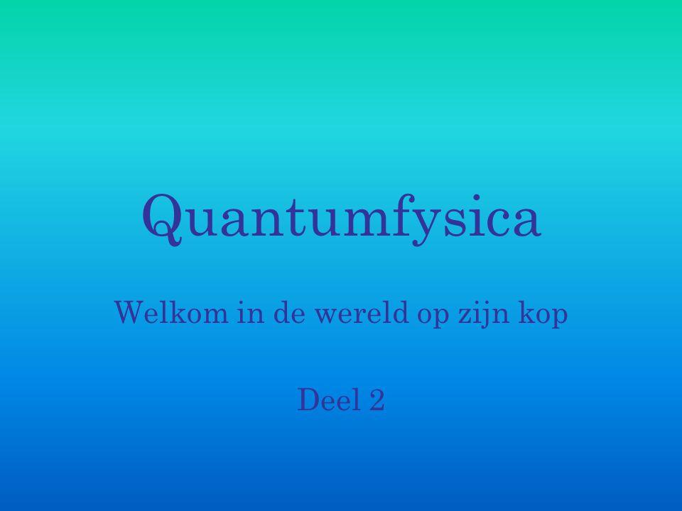 Quantumfysica Beschrijft het gedrag van licht Beschrijft het gedrag van atomen en elektronen Voorspelt experimenten met licht, atomen en elektronen.
