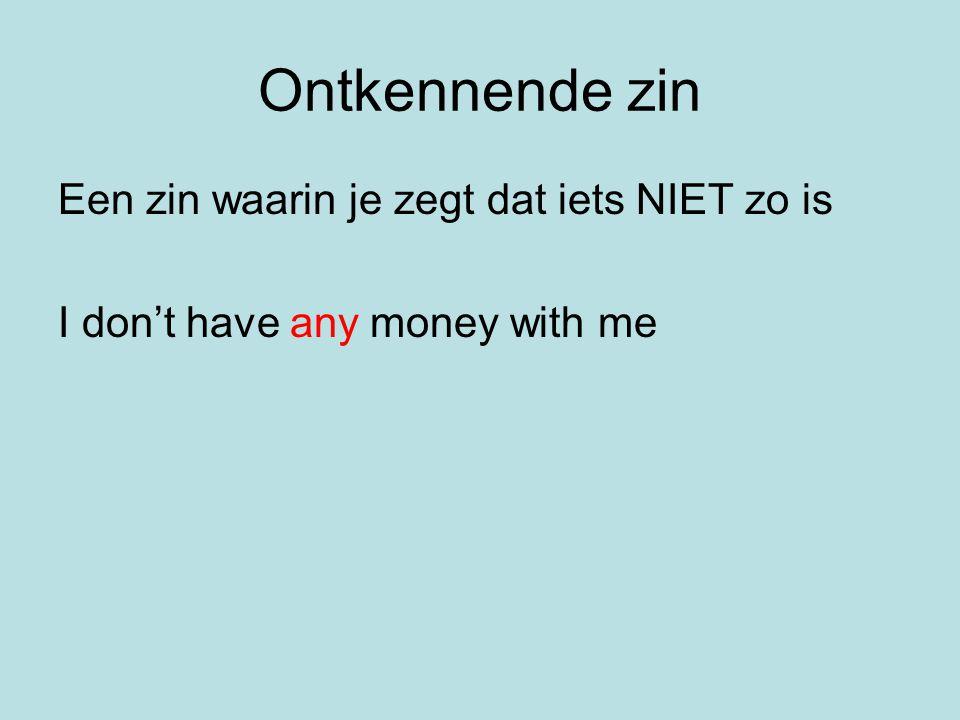 Ontkennende zin Een zin waarin je zegt dat iets NIET zo is I don't have any money with me