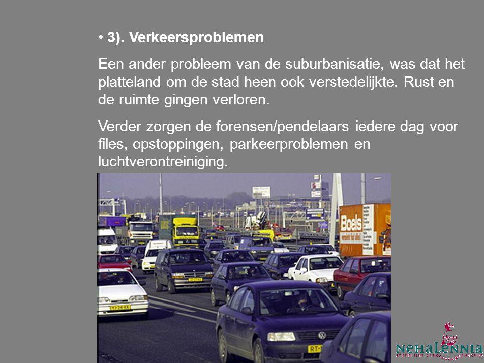 3). Verkeersproblemen Een ander probleem van de suburbanisatie, was dat het platteland om de stad heen ook verstedelijkte. Rust en de ruimte gingen ve