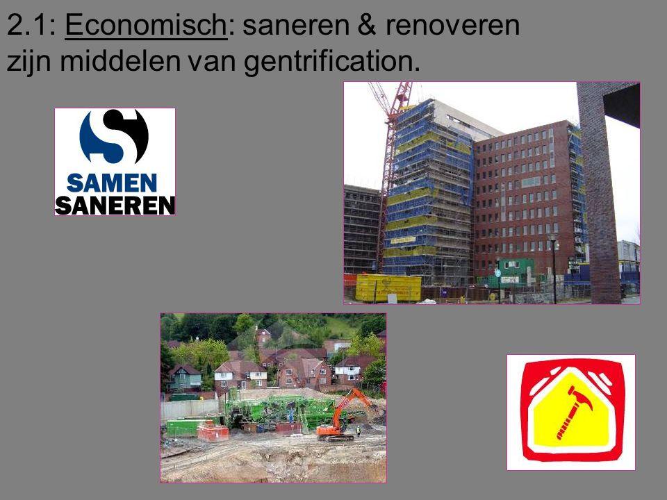 2.1: Economisch: saneren & renoveren zijn middelen van gentrification.