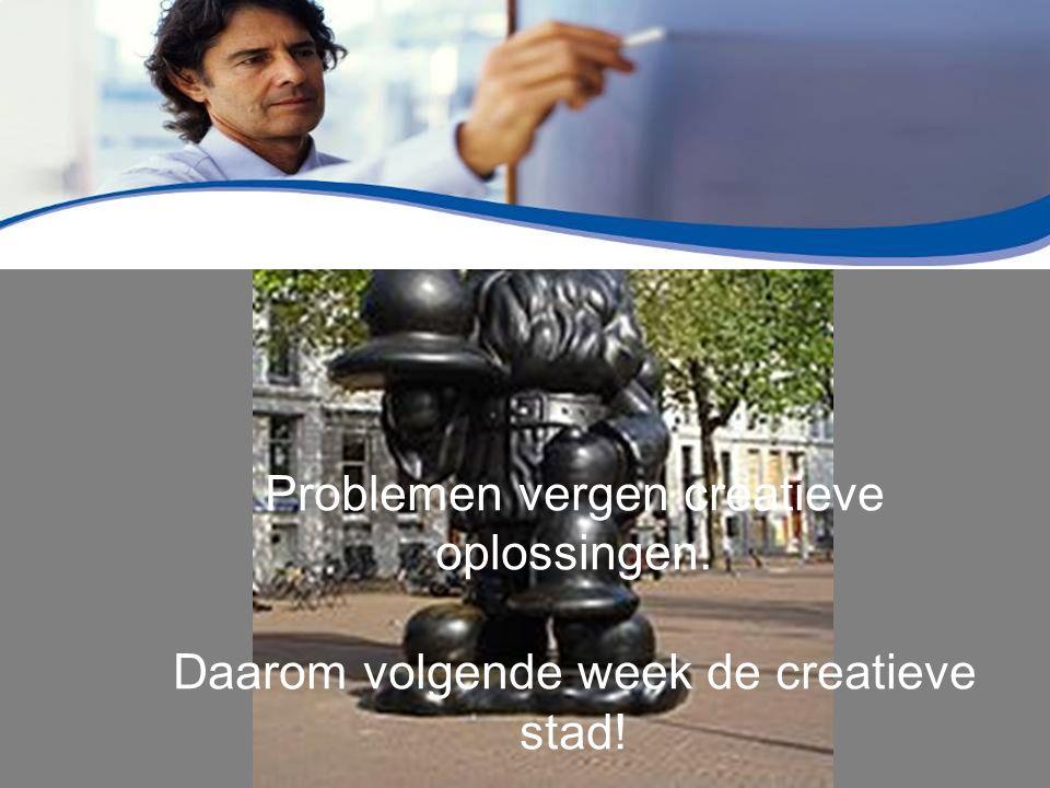 Problemen vergen creatieve oplossingen. Daarom volgende week de creatieve stad!