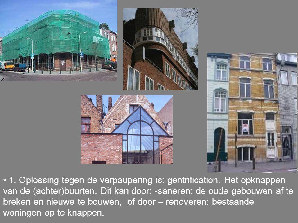 1. Oplossing tegen de verpaupering is: gentrification. Het opknappen van de (achter)buurten. Dit kan door: -saneren: de oude gebouwen af te breken en