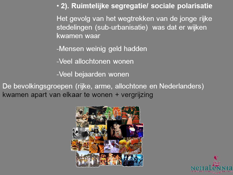 2). Ruimtelijke segregatie/ sociale polarisatie Het gevolg van het wegtrekken van de jonge rijke stedelingen (sub-urbanisatie) was dat er wijken kwame