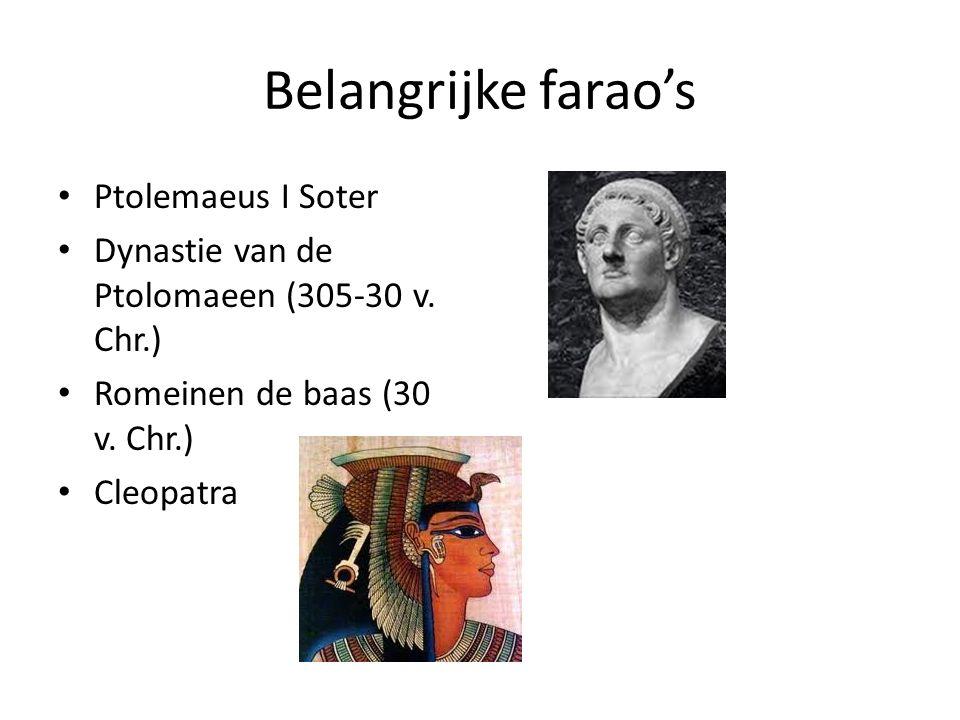 Belangrijke farao's Ptolemaeus I Soter Dynastie van de Ptolomaeen (305-30 v. Chr.) Romeinen de baas (30 v. Chr.) Cleopatra