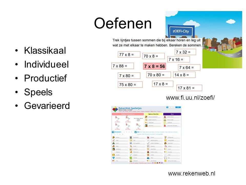 Oefenen Klassikaal Individueel Productief Speels Gevarieerd www.rekenweb.nl www.fi.uu.nl/zoefi/