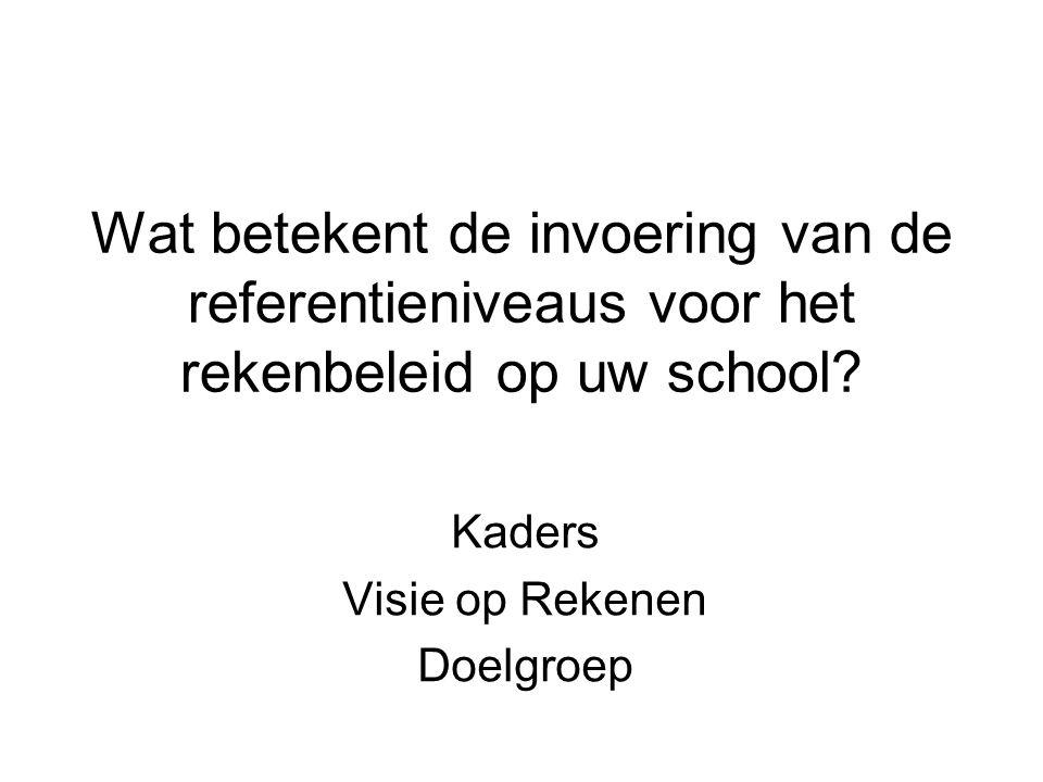 Wat betekent de invoering van de referentieniveaus voor het rekenbeleid op uw school.