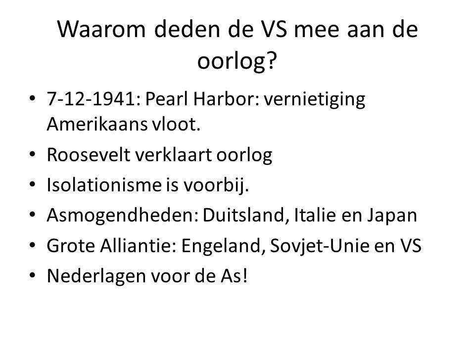 Waarom deden de VS mee aan de oorlog? 7-12-1941: Pearl Harbor: vernietiging Amerikaans vloot. Roosevelt verklaart oorlog Isolationisme is voorbij. Asm