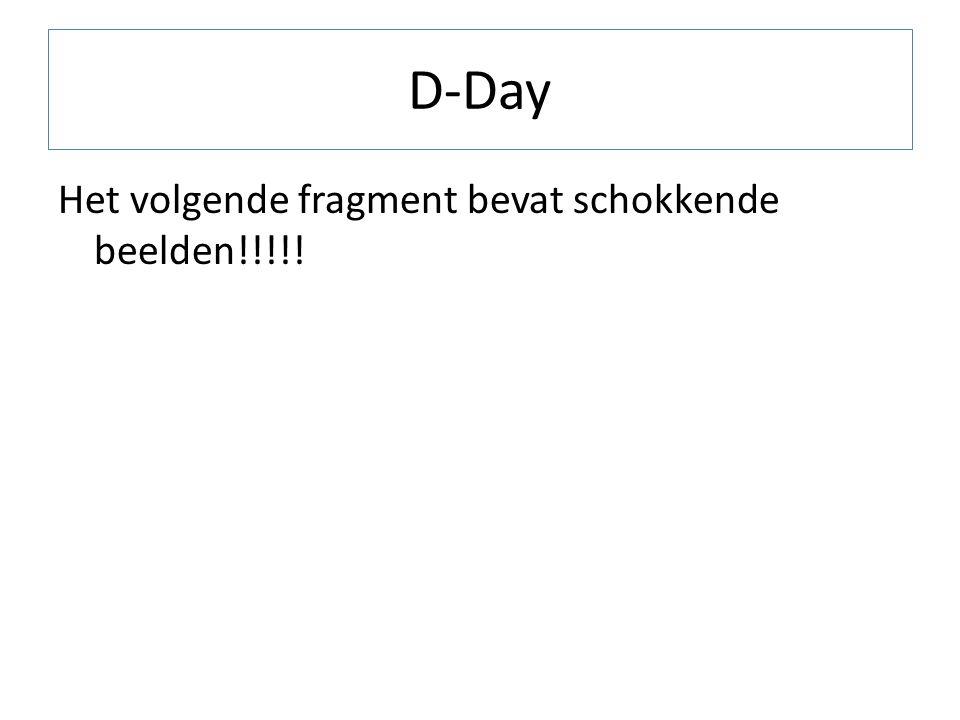 D-Day Het volgende fragment bevat schokkende beelden!!!!!