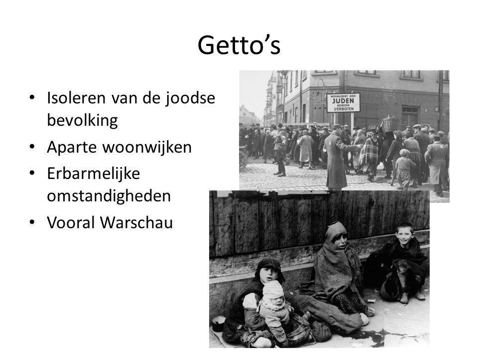 Getto's Isoleren van de joodse bevolking Aparte woonwijken Erbarmelijke omstandigheden Vooral Warschau