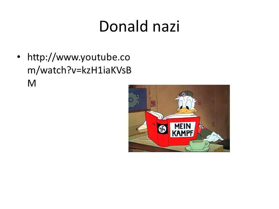 Donald nazi http://www.youtube.co m/watch?v=kzH1iaKVsB M
