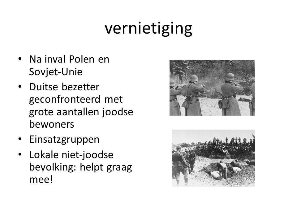 vernietiging Na inval Polen en Sovjet-Unie Duitse bezetter geconfronteerd met grote aantallen joodse bewoners Einsatzgruppen Lokale niet-joodse bevolking: helpt graag mee!