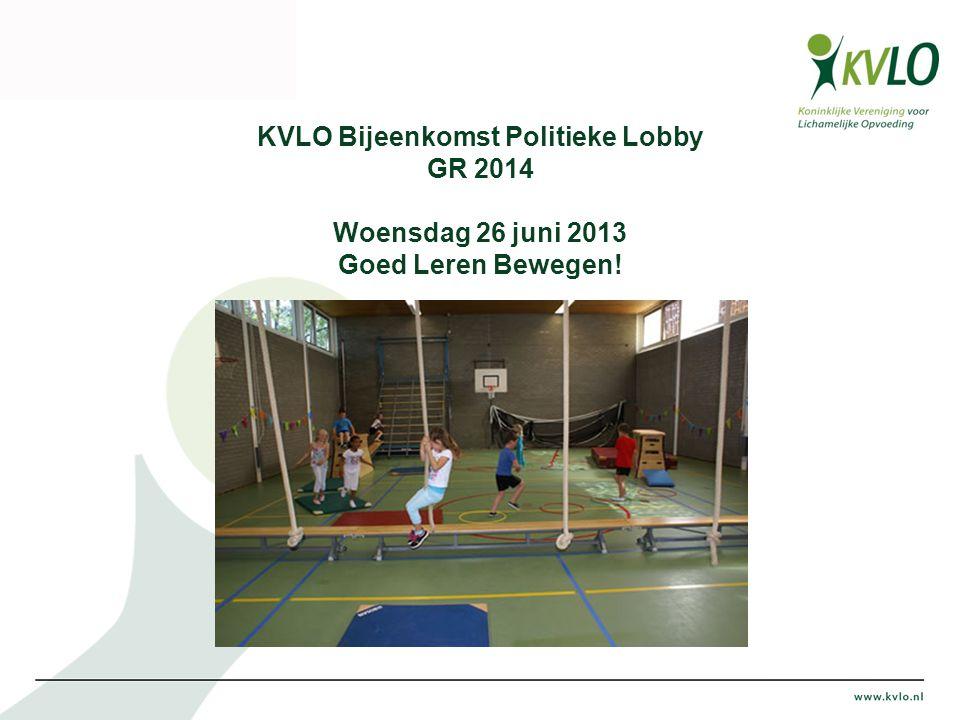 KVLO Bijeenkomst Politieke Lobby GR 2014 Woensdag 26 juni 2013 Goed Leren Bewegen!