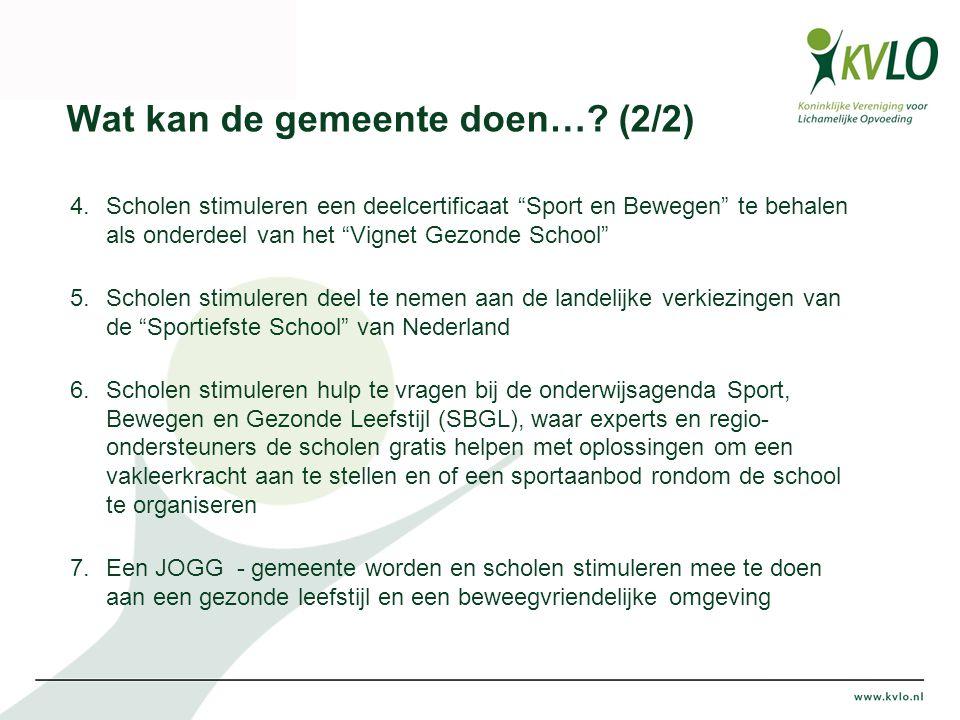 """Wat kan de gemeente doen…? (2/2) 4.Scholen stimuleren een deelcertificaat """"Sport en Bewegen"""" te behalen als onderdeel van het """"Vignet Gezonde School"""""""