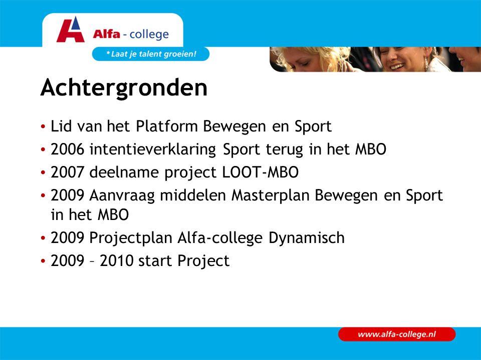 Achtergronden Lid van het Platform Bewegen en Sport 2006 intentieverklaring Sport terug in het MBO 2007 deelname project LOOT-MBO 2009 Aanvraag middelen Masterplan Bewegen en Sport in het MBO 2009 Projectplan Alfa-college Dynamisch 2009 – 2010 start Project