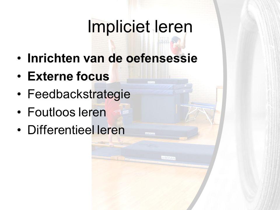 Impliciet leren Inrichten van de oefensessie Externe focus Feedbackstrategie Foutloos leren Differentieel leren
