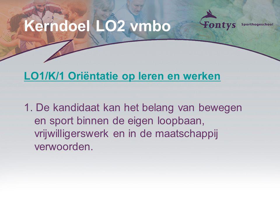 Kerndoel LO2 vmbo LO1/K/1 Oriëntatie op leren en werken 1. De kandidaat kan het belang van bewegen en sport binnen de eigen loopbaan, vrijwilligerswer