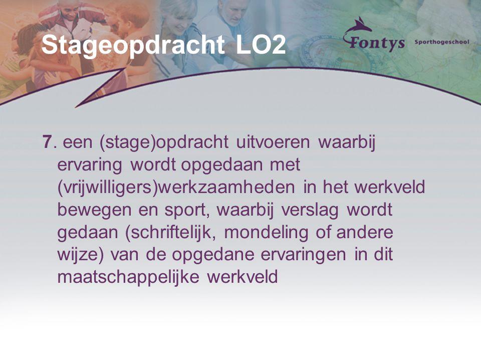 Stageopdracht LO2 7. een (stage)opdracht uitvoeren waarbij ervaring wordt opgedaan met (vrijwilligers)werkzaamheden in het werkveld bewegen en sport,
