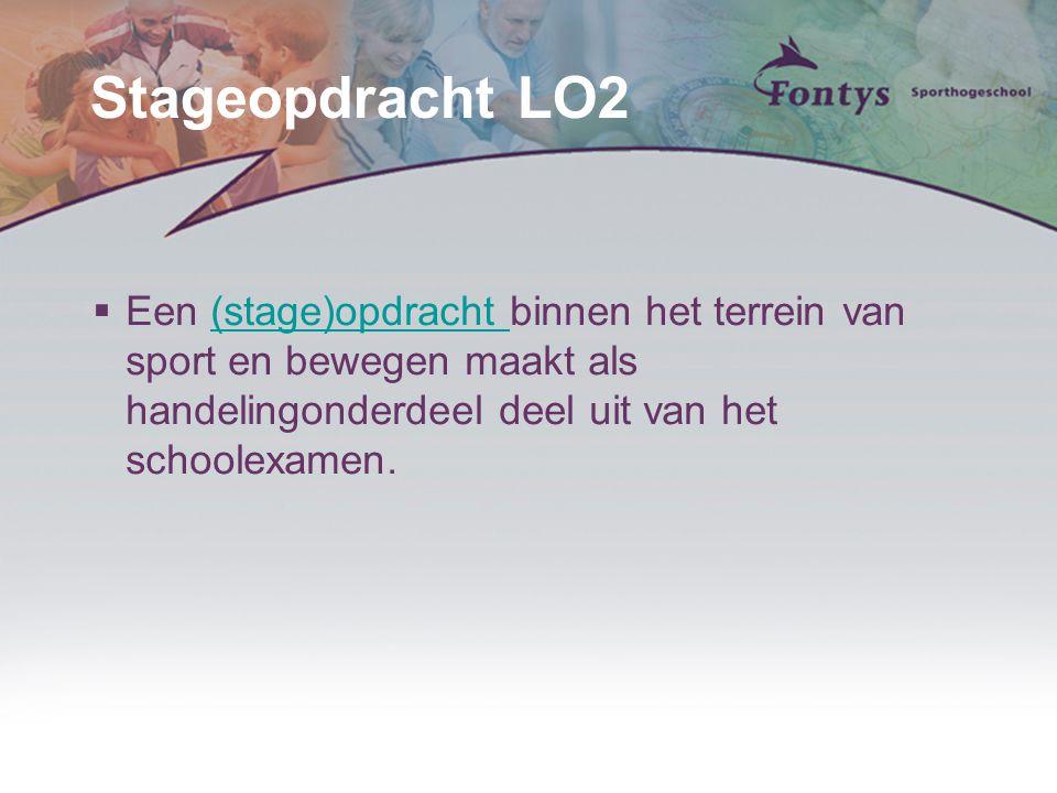 Stageopdracht LO2  Een (stage)opdracht binnen het terrein van sport en bewegen maakt als handelingonderdeel deel uit van het schoolexamen.(stage)opdr