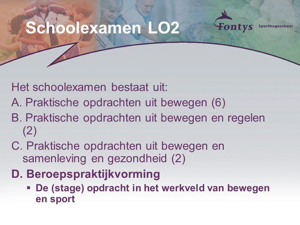 Schoolexamen LO2 Het schoolexamen bestaat uit: A. Praktische opdrachten uit bewegen (6) B. Praktische opdrachten uit bewegen en regelen (2) C. Praktis