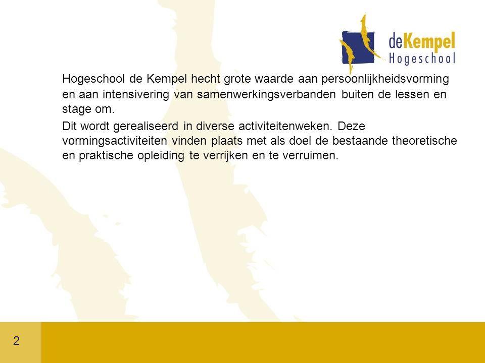 2 Hogeschool de Kempel hecht grote waarde aan persoonlijkheidsvorming en aan intensivering van samenwerkingsverbanden buiten de lessen en stage om.