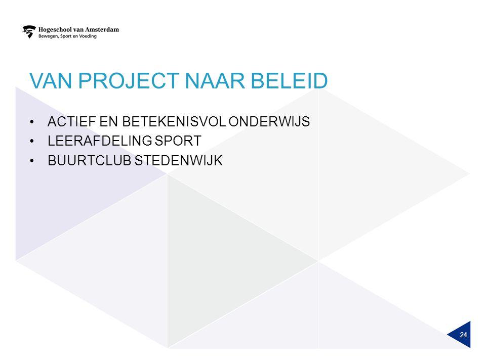 VAN PROJECT NAAR BELEID ACTIEF EN BETEKENISVOL ONDERWIJS LEERAFDELING SPORT BUURTCLUB STEDENWIJK 24