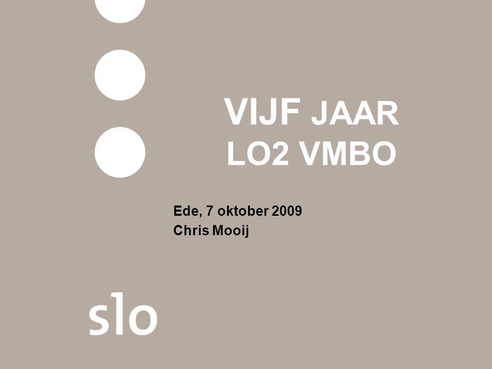 VIJF JAAR LO2 VMBO Ede, 7 oktober 2009 Chris Mooij