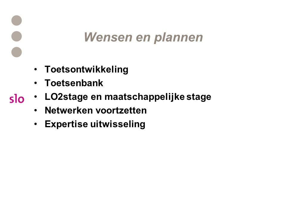 Wensen en plannen Toetsontwikkeling Toetsenbank LO2stage en maatschappelijke stage Netwerken voortzetten Expertise uitwisseling