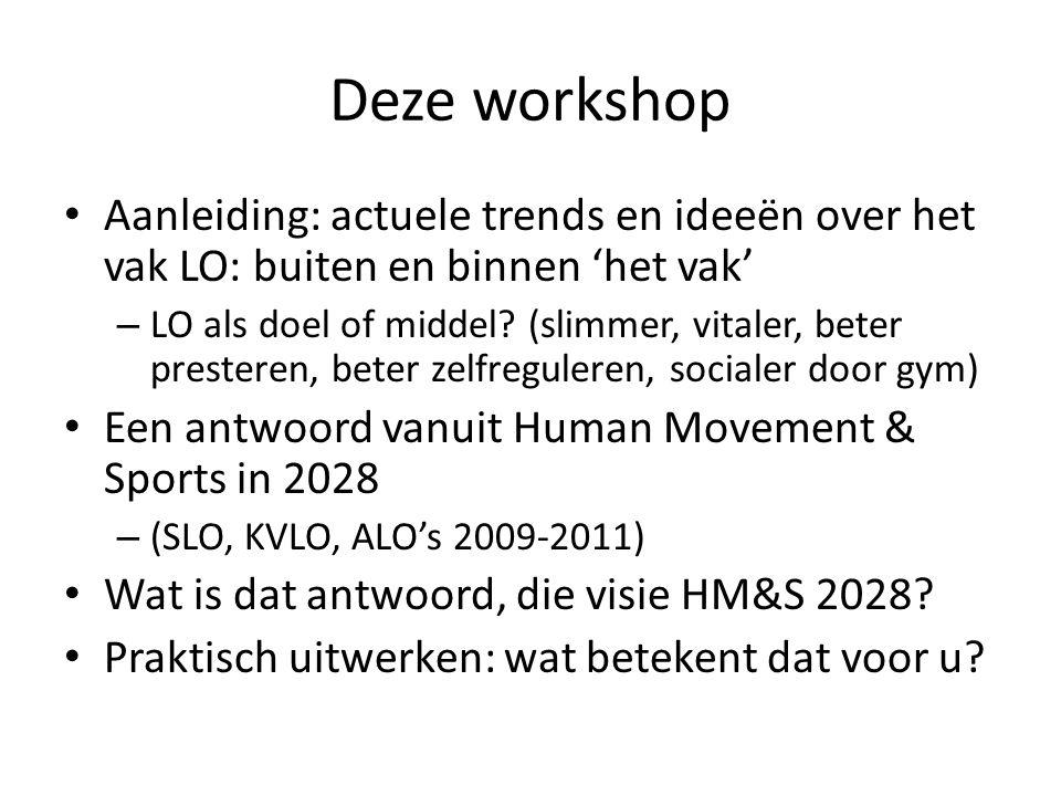 Deze workshop Aanleiding: actuele trends en ideeën over het vak LO: buiten en binnen 'het vak' – LO als doel of middel? (slimmer, vitaler, beter prest