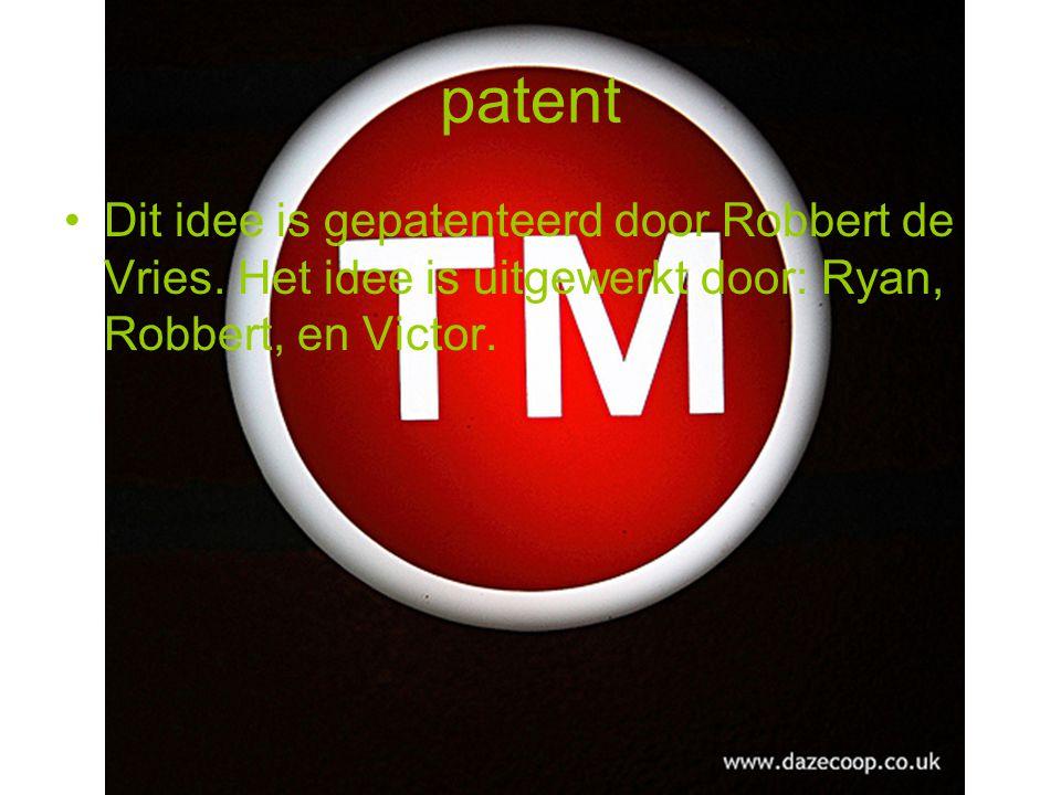patent Dit idee is gepatenteerd door Robbert de Vries. Het idee is uitgewerkt door: Ryan, Robbert, en Victor.