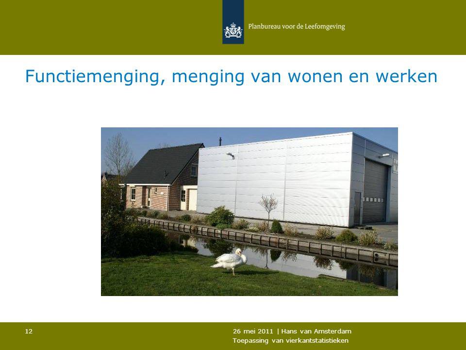 26 mei 2011 | Hans van Amsterdam Toepassing van vierkantstatistieken 12 Functiemenging, menging van wonen en werken