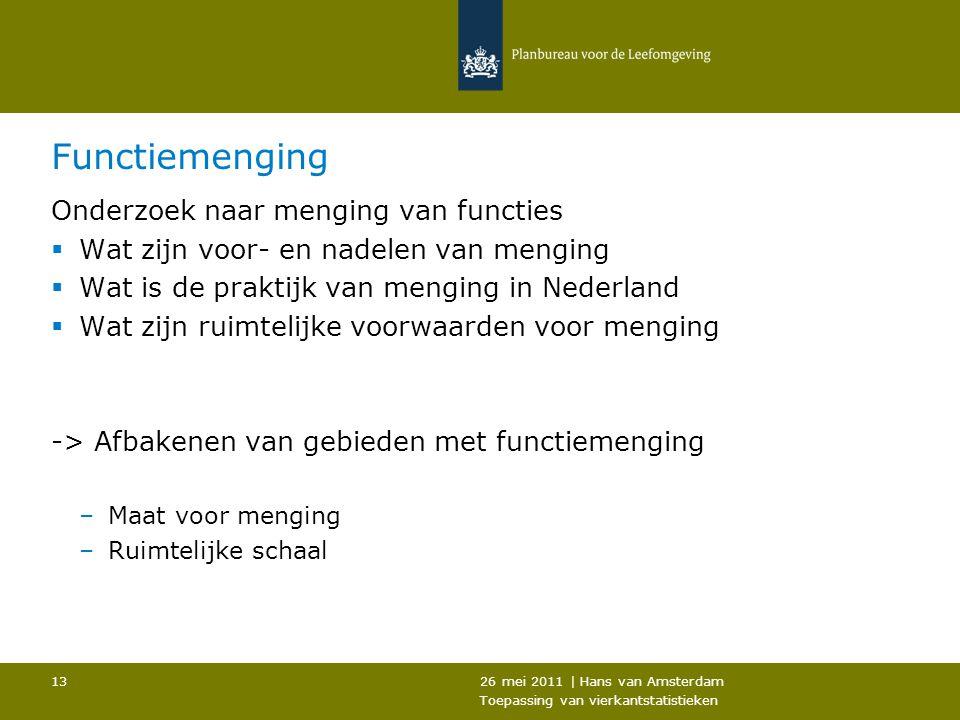 26 mei 2011 | Hans van Amsterdam Toepassing van vierkantstatistieken 13 Functiemenging Onderzoek naar menging van functies  Wat zijn voor- en nadelen