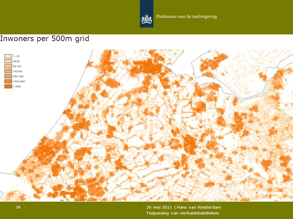 26 mei 2011 | Hans van Amsterdam Toepassing van vierkantstatistieken 34 Inwoners per 500m grid